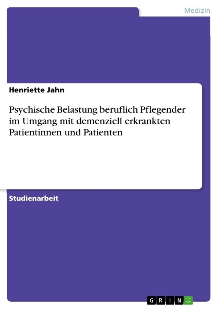 Psychische Belastung beruflich Pflegender im Umgang mit demenziell erkrankten Patientinnen und Patienten (Paperback)