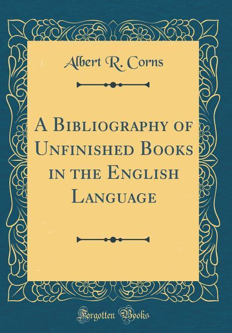 A Bibliography of Unfinished Books in the Engli...
