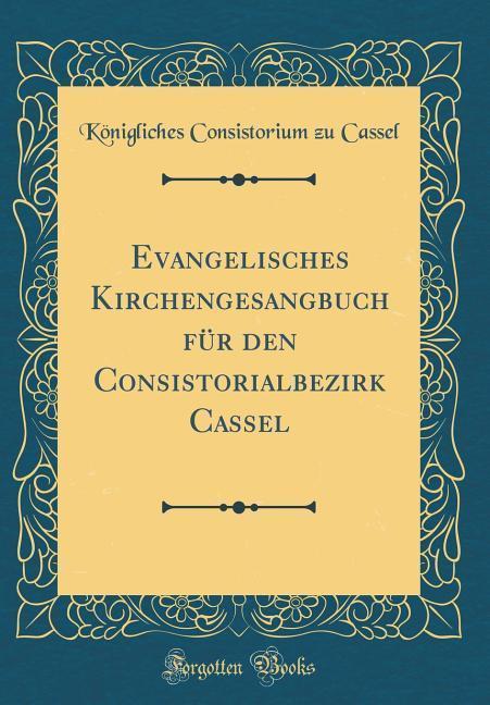 Evangelisches Kirchengesangbuch für den Consist...