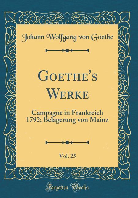 Goethe´s Werke, Vol. 25 als Buch von Johann Wol...