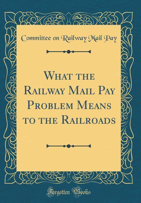 What the Railway Mail Pay Problem Means to the ...