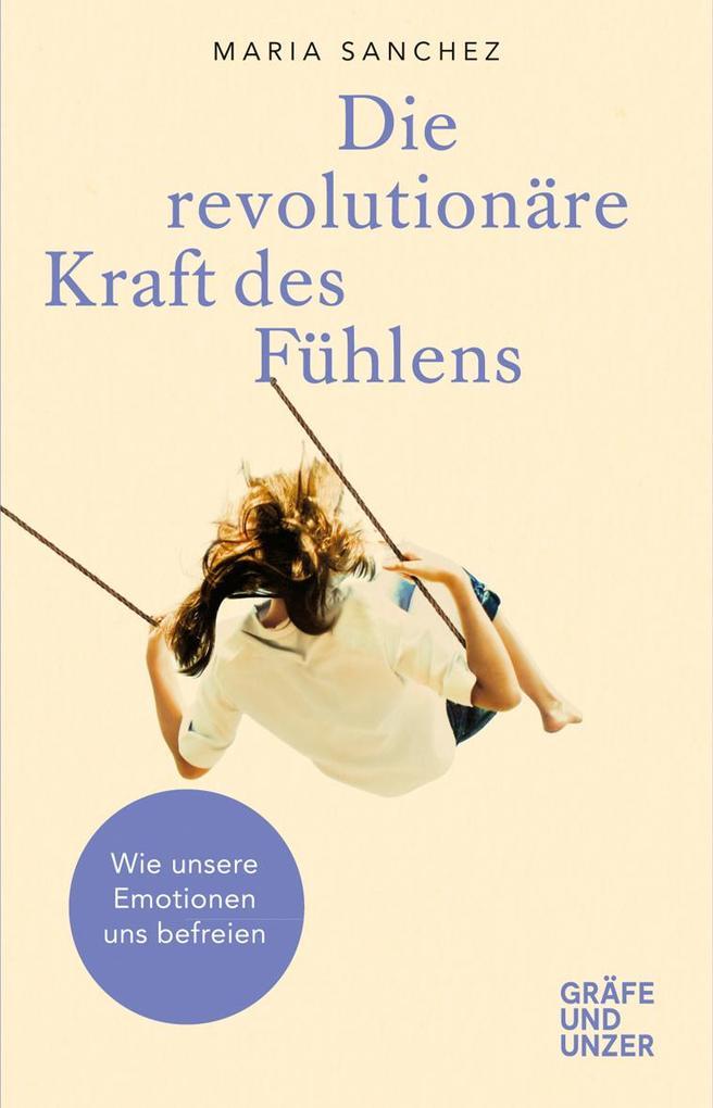 Die revolutionäre Kraft des Fühlens als Buch
