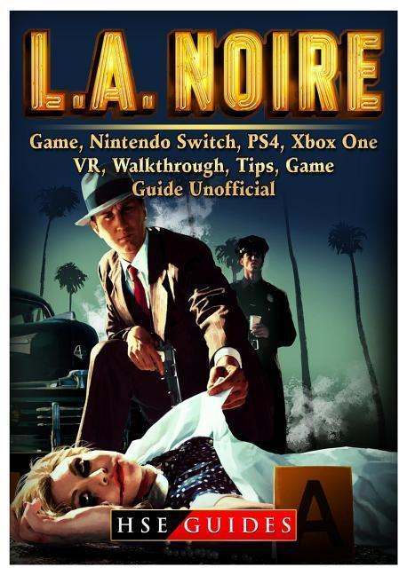 LA Noire, Xbox One, PS4, Switch, Wiki, Tips, Cheats, Download, Wiki, Game Guide Unofficial als Taschenbuch von Hse Guides