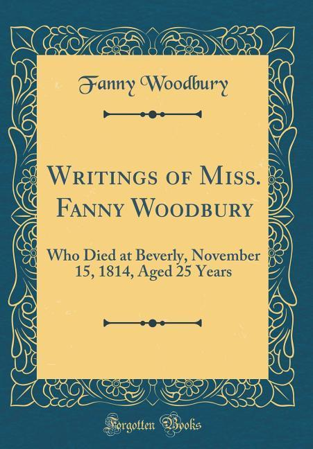 Writings of Miss. Fanny Woodbury als Buch von F...