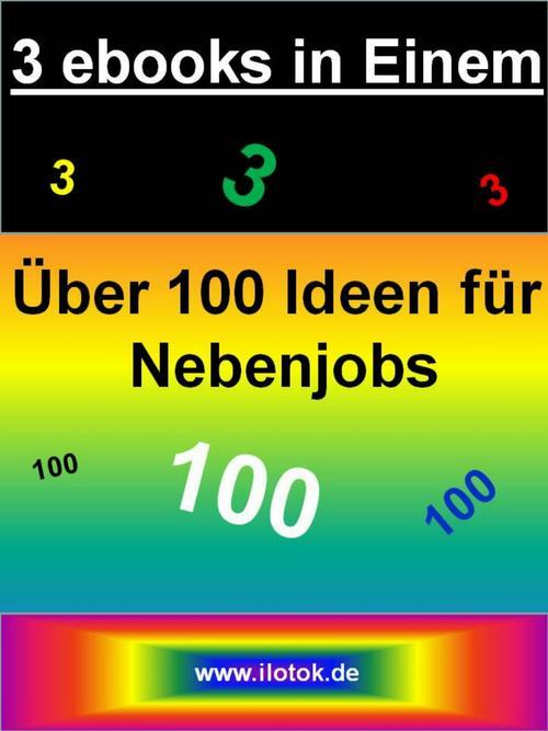 3 ebooks in Einem - Über 100 Ideen für Nebenjob...