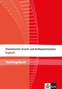 Thematischer Grund- und Aufbauwortschatz Englisch. Trainingsbuch