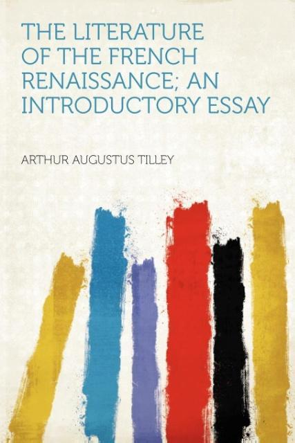 The Literature of the French Renaissance; an In...