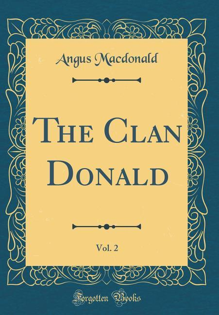 The Clan Donald, Vol. 2 (Classic Reprint) als B...