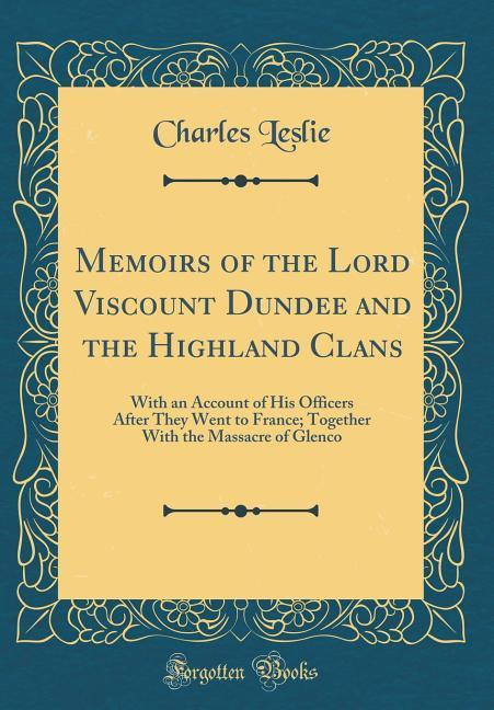 Memoirs of the Lord Viscount Dundee and the Hig...