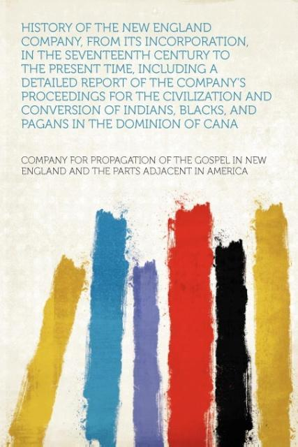 History of the New England Company, From Its In...
