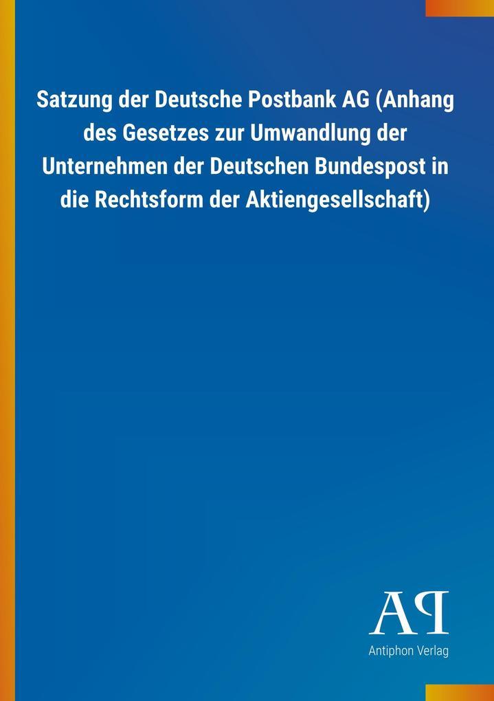 Satzung der Deutsche Postbank AG (Anhang des Ge...