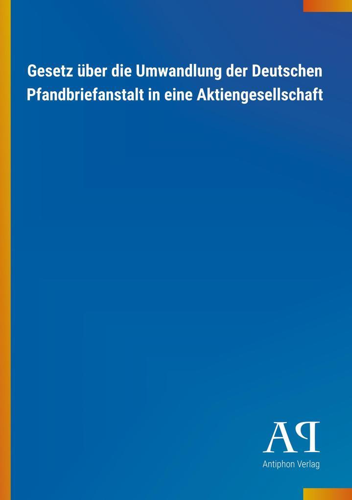 Gesetz über die Umwandlung der Deutschen Pfandb...