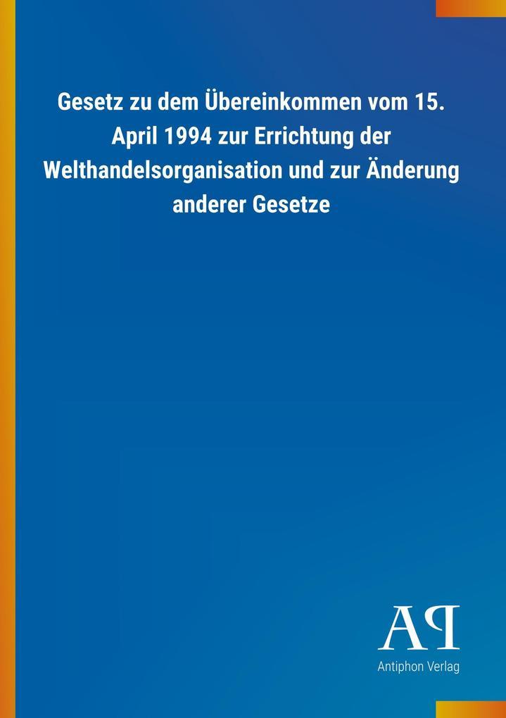 Gesetz zu dem Übereinkommen vom 15. April 1994 ...