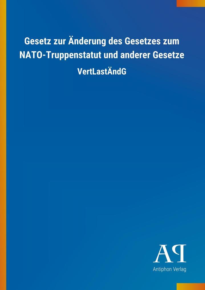 Gesetz zur Änderung des Gesetzes zum NATO-Trupp...