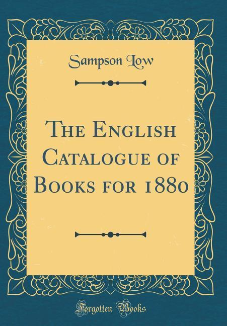 The English Catalogue of Books for 1880 (Classi...