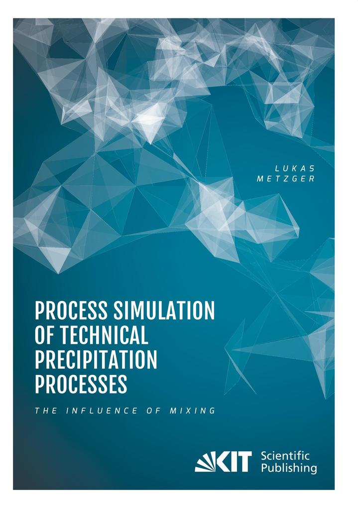 Process Simulation of Technical Precipitation Processes - The Influence of Mixing
