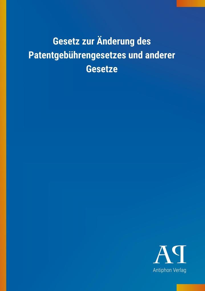 Gesetz zur Änderung des Patentgebührengesetzes ...