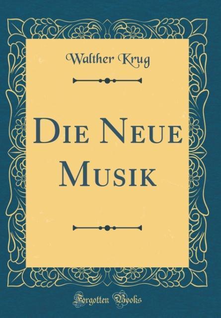 Die Neue Musik (Classic Reprint) als Buch von W...