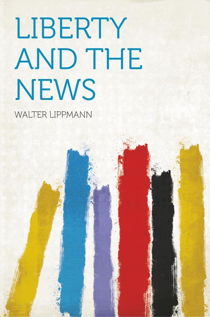 Liberty and the News als Buch von