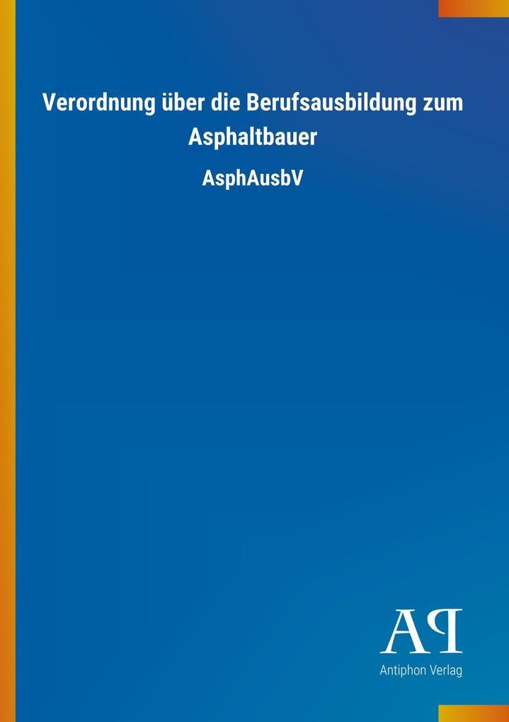 Verordnung über die Berufsausbildung zum Asphal...