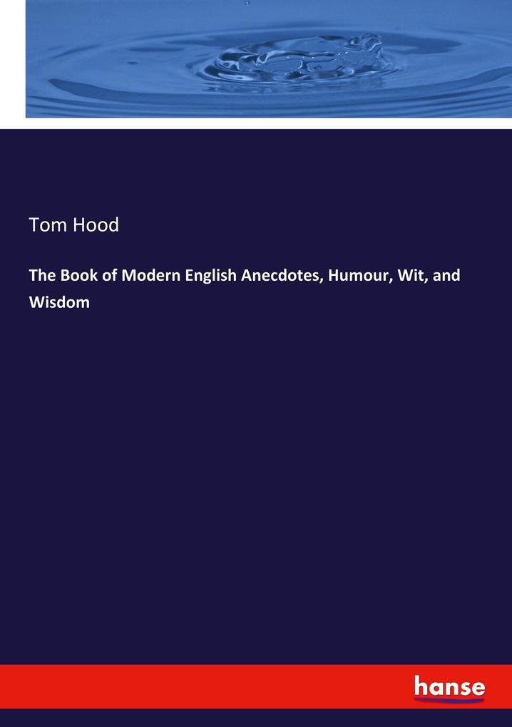 The Book of Modern English Anecdotes, Humour, W...