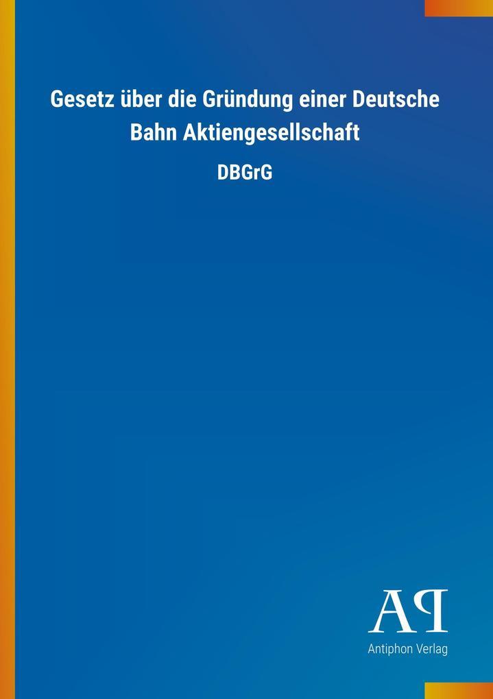 Gesetz über die Gründung einer Deutsche Bahn Ak...