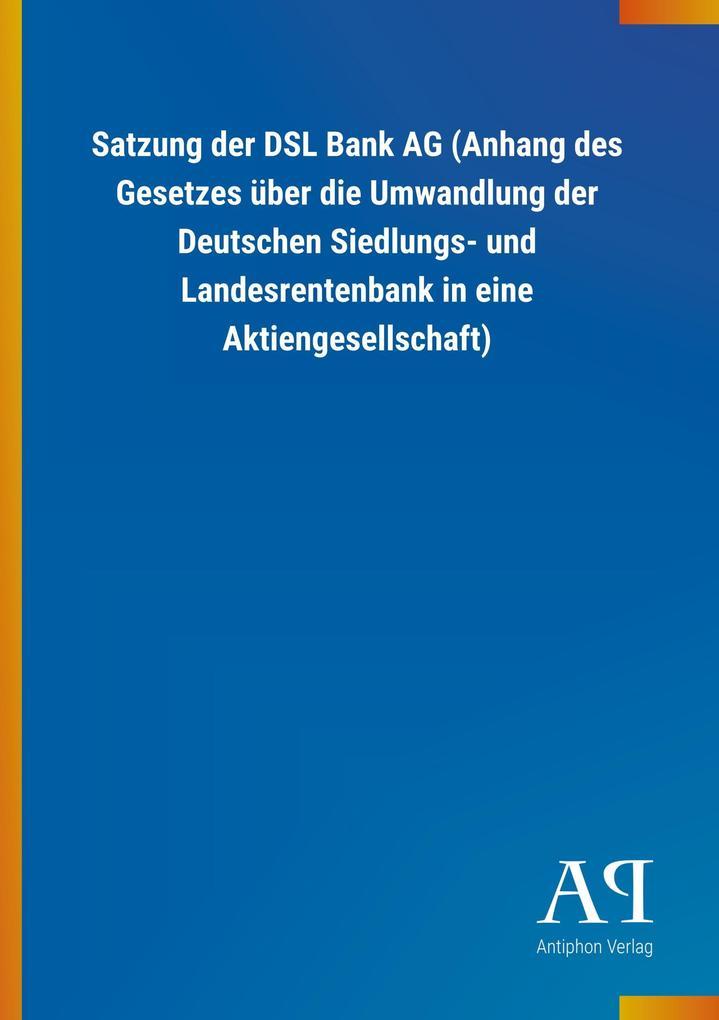 Satzung der DSL Bank AG (Anhang des Gesetzes üb...