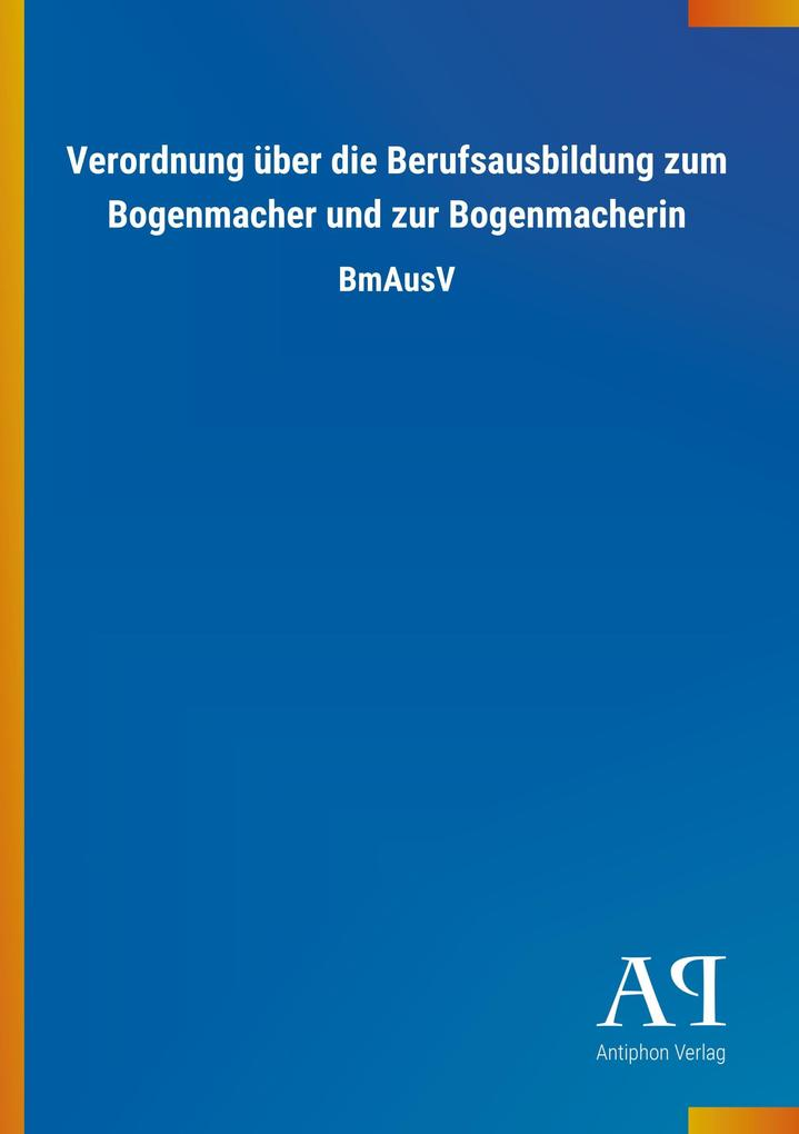 Verordnung über die Berufsausbildung zum Bogenm...