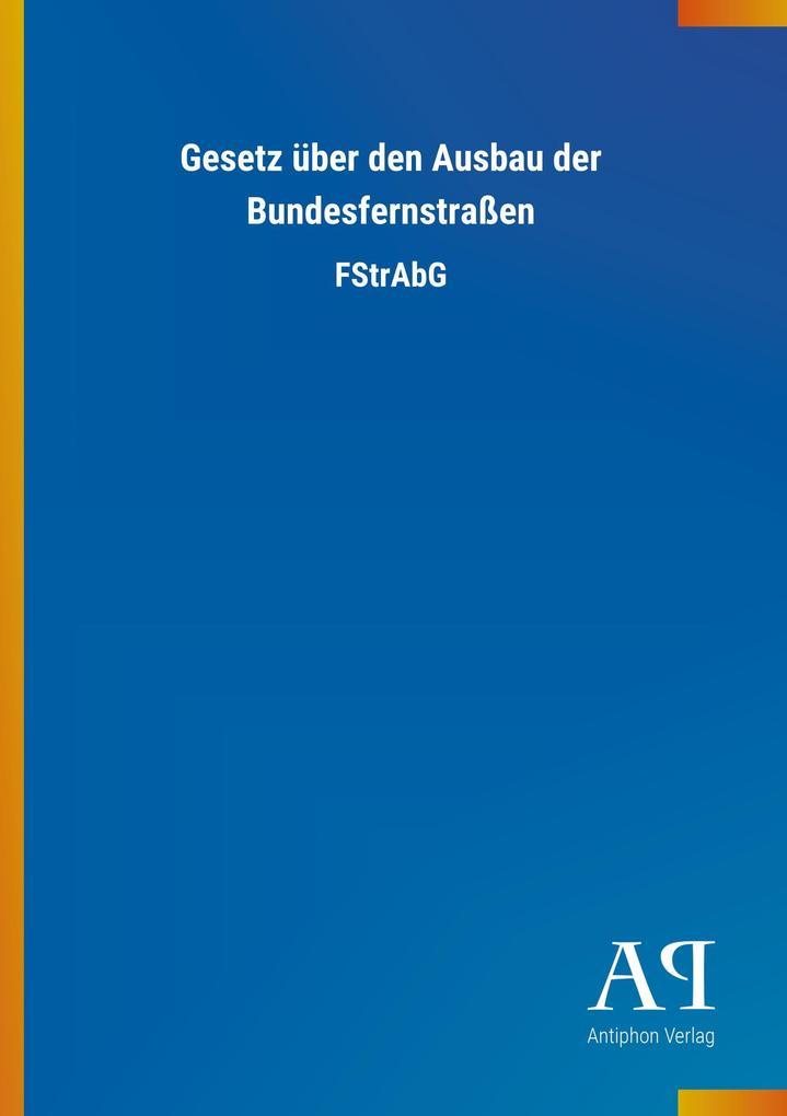 Gesetz über den Ausbau der Bundesfernstraßen al...
