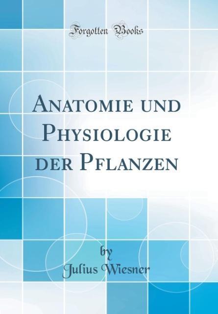 Anatomie und Physiologie der Pflanzen (Classic ...