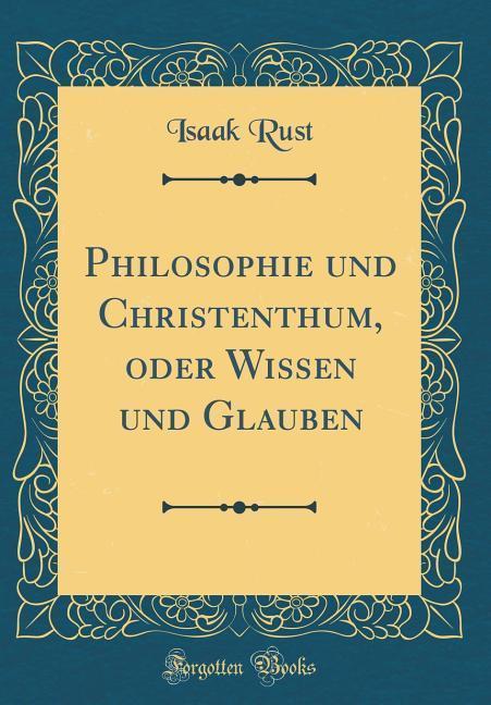 Philosophie und Christenthum, oder Wissen und G...