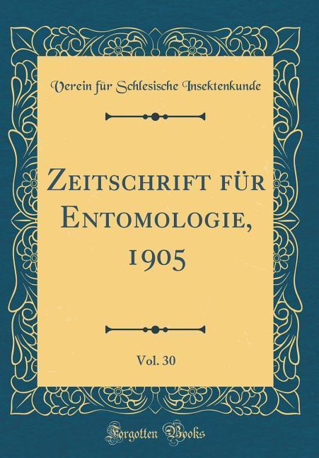 Zeitschrift für Entomologie, 1905, Vol. 30 (Cla...