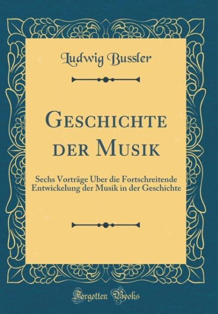 Geschichte der Musik als Buch von Ludwig Bussler
