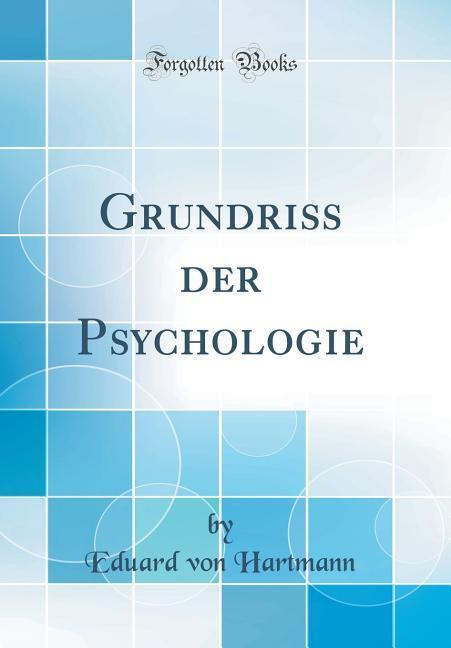 Grundriß der Psychologie (Classic Reprint) als ...