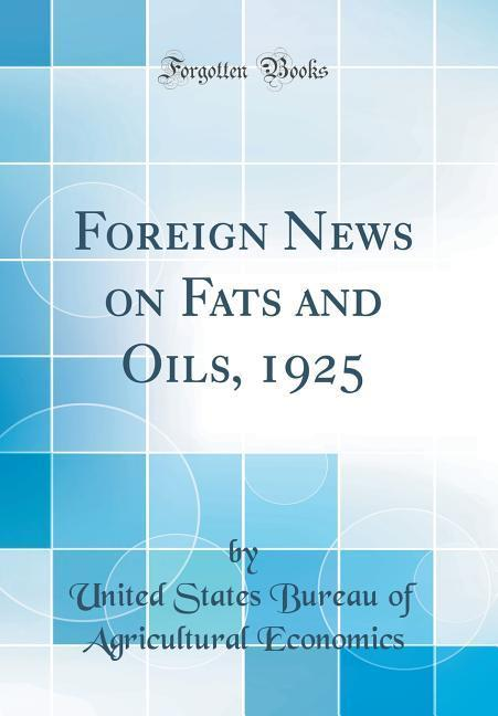 Foreign News on Fats and Oils, 1925 (Classic Re...