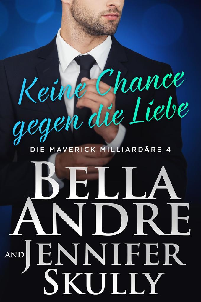 Keine Chance gegen die Liebe(Die Maverick Milliardäre 4) als eBook