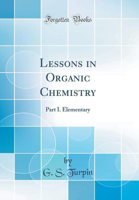 Lessons in Organic Chemistry als Buch von G. S....