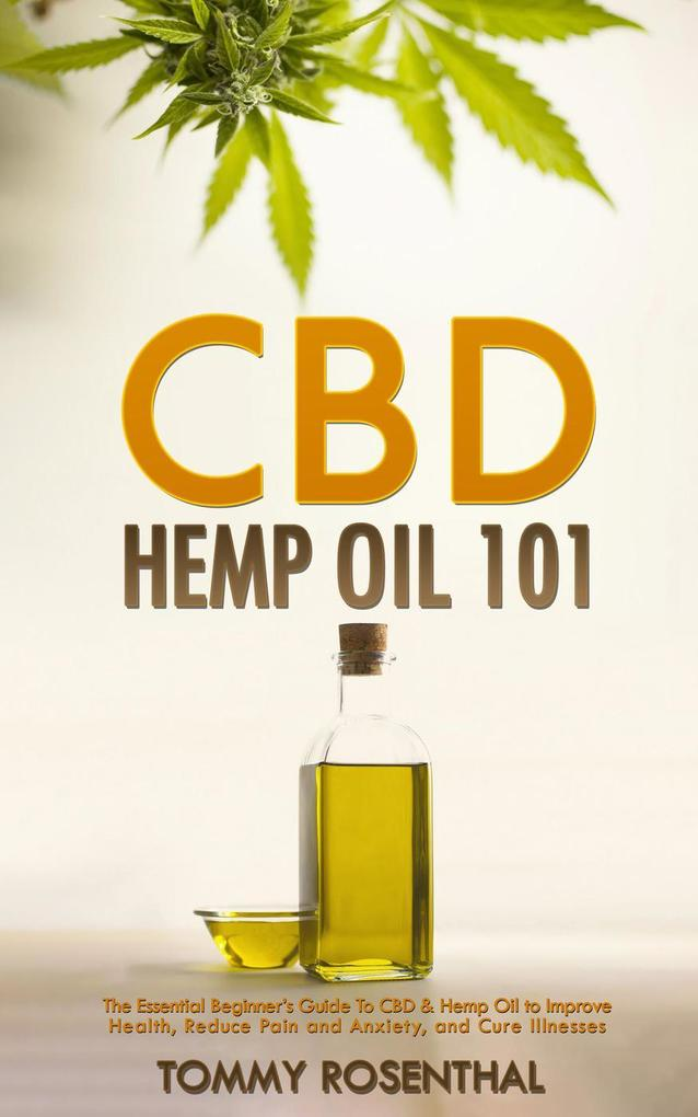 CBD Hemp Oil 101: The Essential Beginner´s Guid...