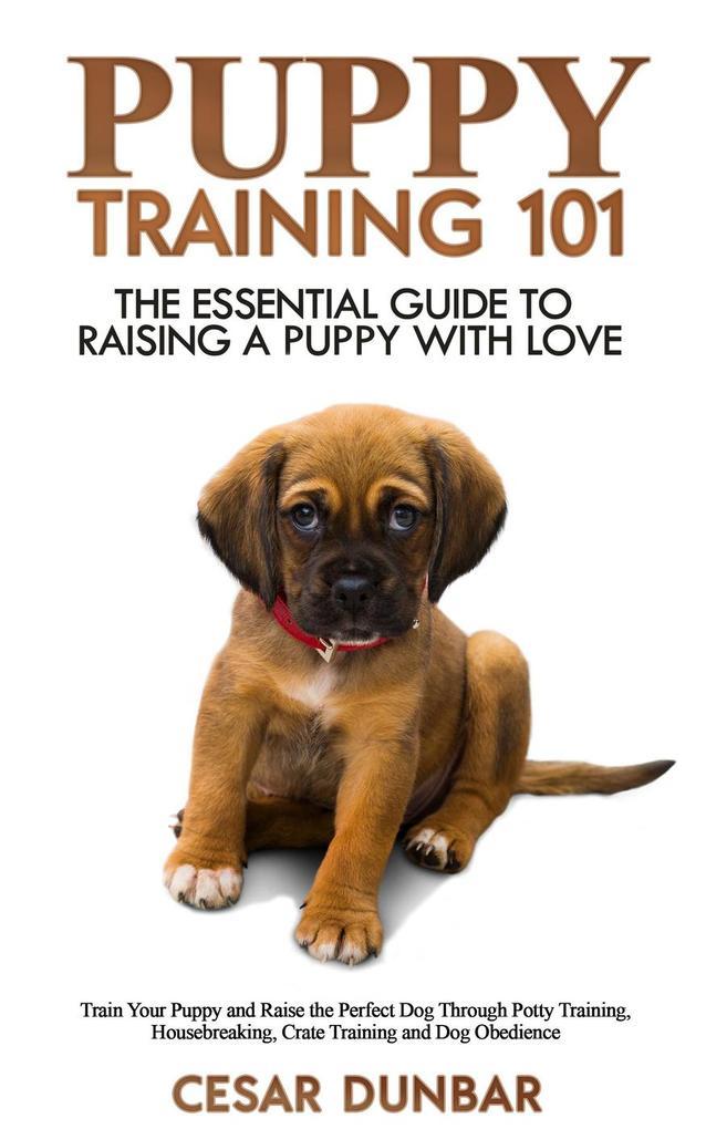 Puppy Training 101: The Essential Guide to Rais...