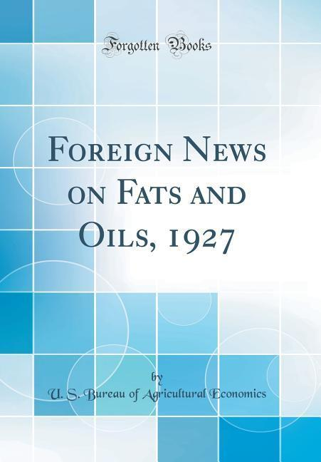 Foreign News on Fats and Oils, 1927 (Classic Re...