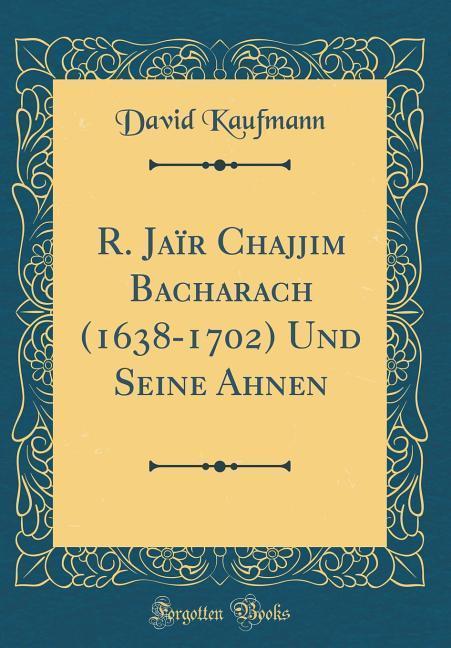 R. Jaïr Chajjim Bacharach (1638-1702) Und Seine...