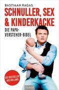 Schnuller, Sex & Kinderkacke - Die Papa-Versteherbibel