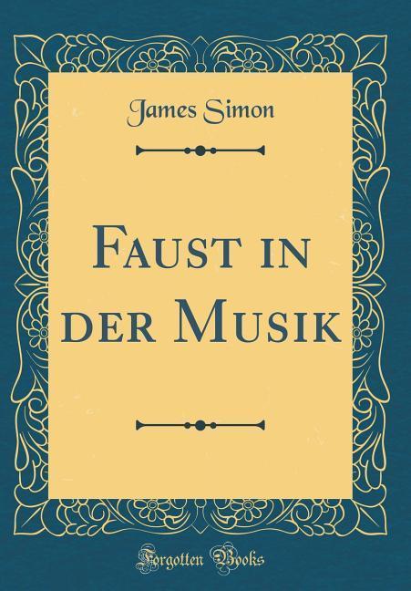 Faust in der Musik (Classic Reprint) als Buch v...