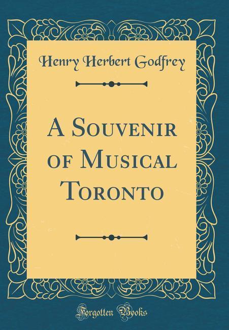 A Souvenir of Musical Toronto (Classic Reprint)...