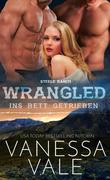 Wrangled - ins Bett getrieben (Steele Ranch, #2)