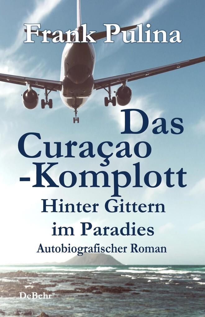 Das Curaçao-Komplott - Hinter Gittern im Paradies - Autobiografischer Roman Frank Pulina Author