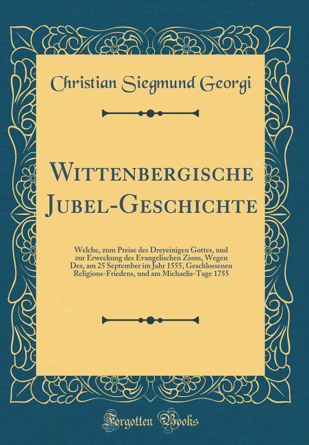 Wittenbergische Jubel-Geschichte als Buch von C...