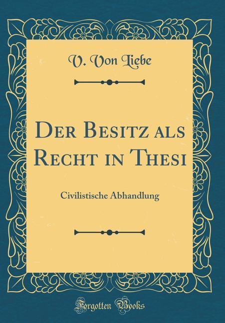 Der Besitz als Recht in Thesi als Buch von V. v...