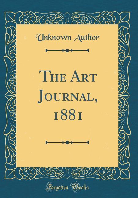 The Art Journal, 1881 (Classic Reprint) als Buc...