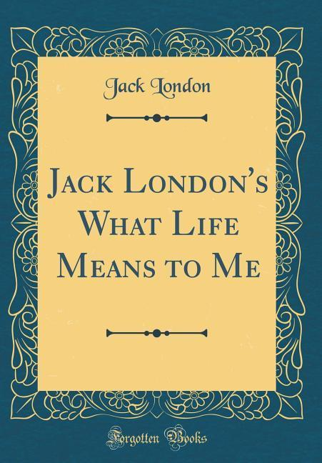 Jack London´s What Life Means to Me (Classic Re...